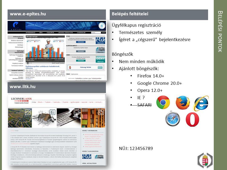 """B ELÉPÉSI PONTOK www.e-epites.hu www.lltk.hu Belépés feltételei Ügyfélkapus regisztráció Természetes személy Ígéret a """"cégszerű bejelentkezésre Böngészők Nem minden működik Ajánlott böngészők: Firefox 14.0+ Google Chrome 20.0+ Opera 12.0+ IE ."""