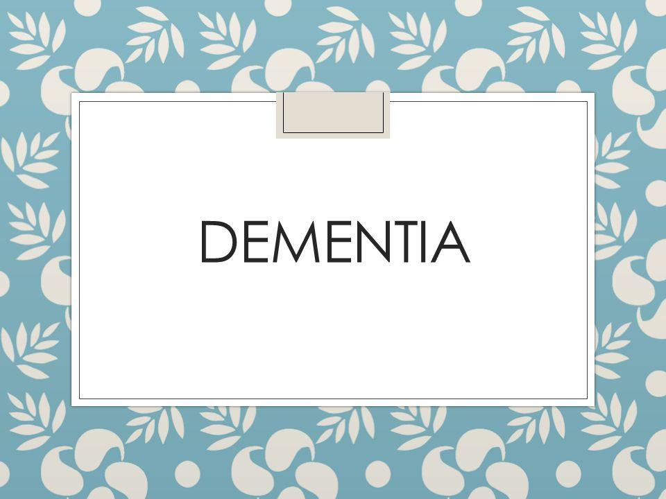 ◦ Dementia tünetcsoport: a magasabb fokú kortikális tevékenység károsodása: a memória, gondolkodás,figyelem, orientáció zavara, amelyhez a társadalmi és munkahelyi funkciók romlása társul.