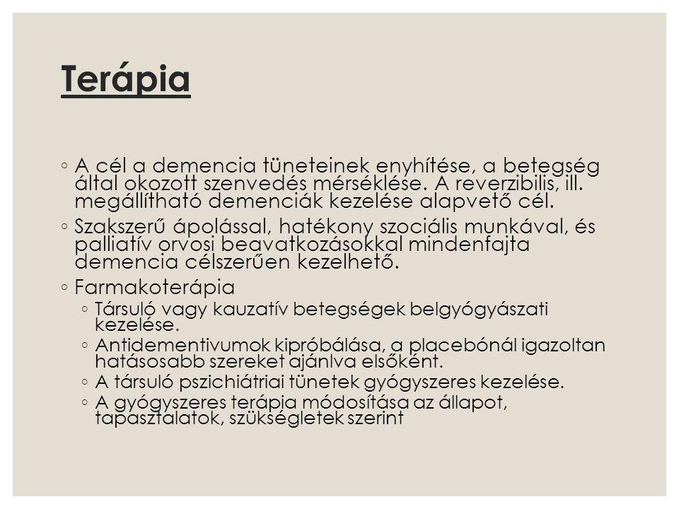 Terápia ◦ A cél a demencia tüneteinek enyhítése, a betegség által okozott szenvedés mérséklése. A reverzibilis, ill. megállítható demenciák kezelése a