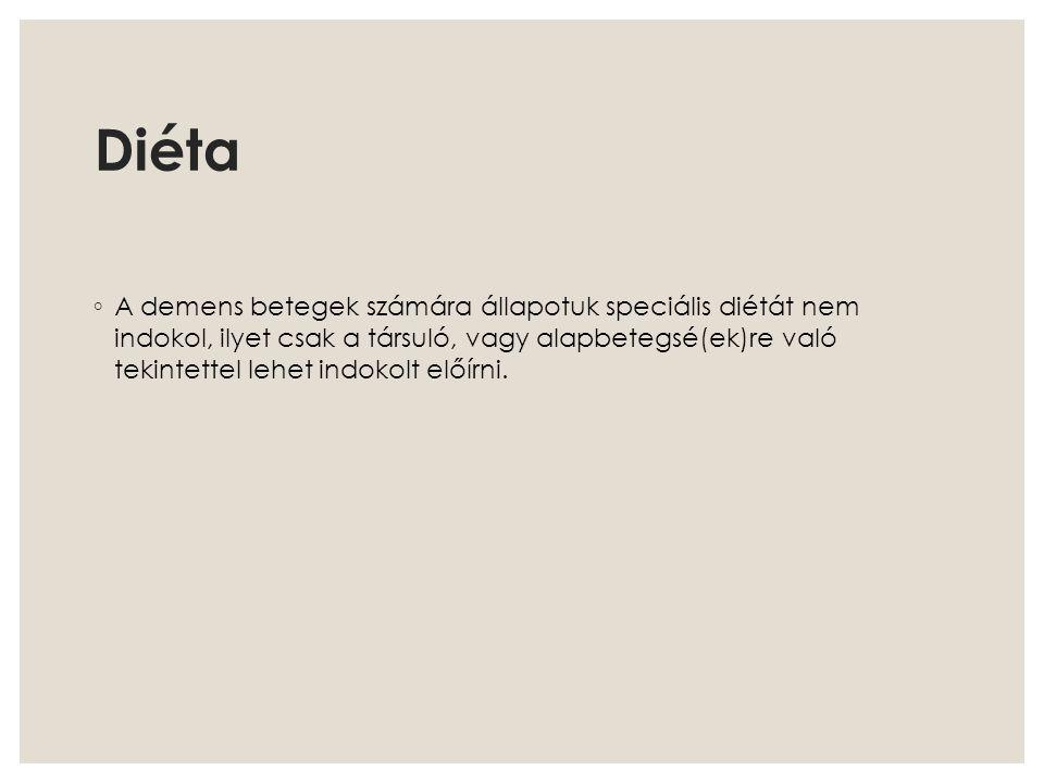 Diéta ◦ A demens betegek számára állapotuk speciális diétát nem indokol, ilyet csak a társuló, vagy alapbetegsé(ek)re való tekintettel lehet indokolt