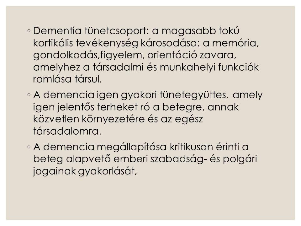 ◦ Dementia tünetcsoport: a magasabb fokú kortikális tevékenység károsodása: a memória, gondolkodás,figyelem, orientáció zavara, amelyhez a társadalmi