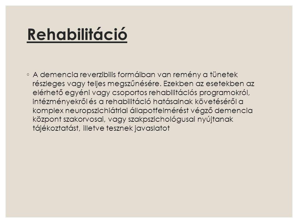 Rehabilitáció ◦ A demencia reverzibilis formáiban van remény a tünetek részleges vagy teljes megszűnésére. Ezekben az esetekben az elérhető egyéni vag