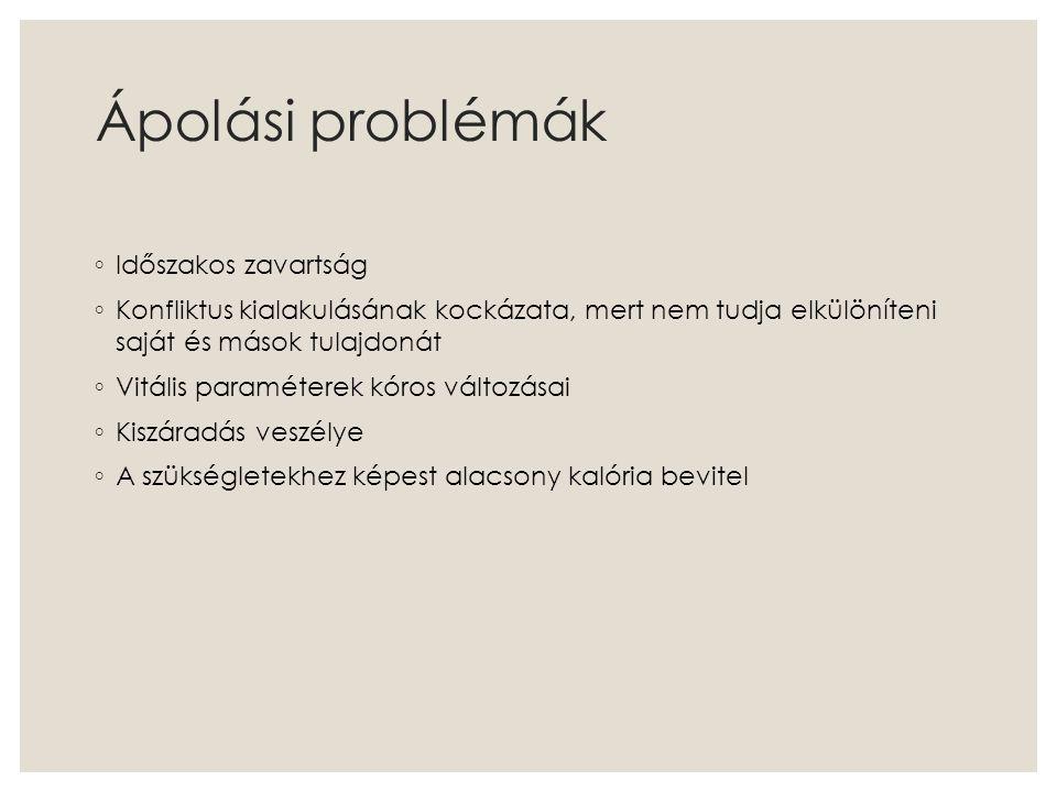 Ápolási problémák ◦ Időszakos zavartság ◦ Konfliktus kialakulásának kockázata, mert nem tudja elkülöníteni saját és mások tulajdonát ◦ Vitális paramét