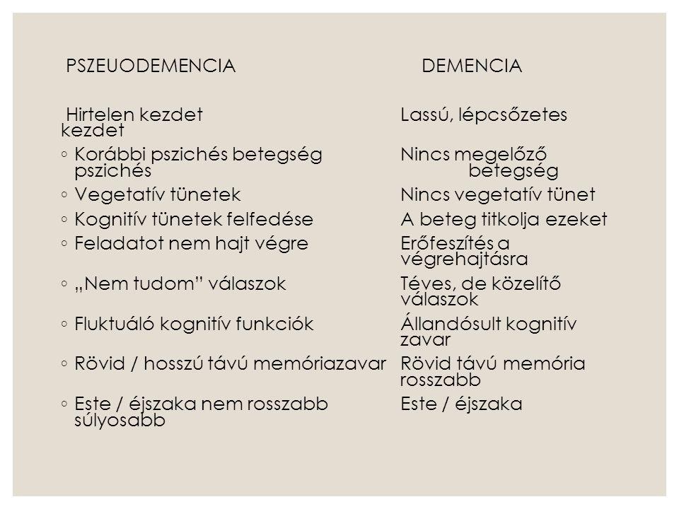 PSZEUODEMENCIA DEMENCIA Hirtelen kezdetLassú, lépcsőzetes kezdet ◦ Korábbi pszichés betegségNincs megelőző pszichés betegség ◦ Vegetatív tünetekNincs