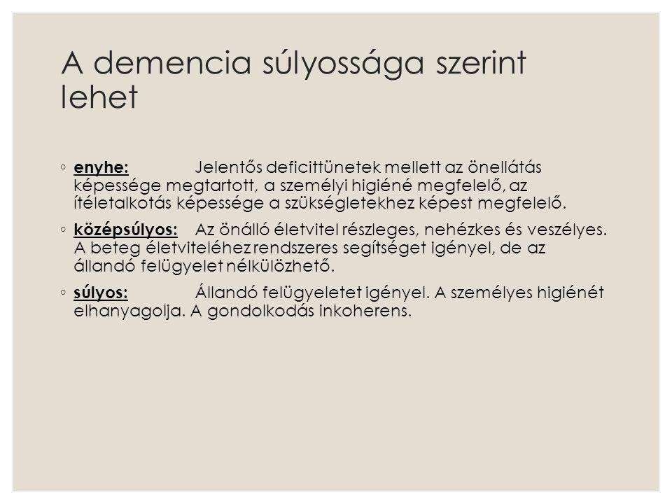 A demens betegek ellátásának szintjei ◦ háziorvosi ellenőrzés ◦ otthon gondozás/ápolás hozzátartozó által ◦ házi ápolás, szociális gondozás ◦ idősek napközi otthoni ellátása ◦ demensek napközi otthonai ◦ területi gondozási központok ◦ idősek otthonai (magán, egyházi, önkormányzati, állami) ◦ pszichiátriai betegek otthonai ◦ kórházak akut osztályai ◦ kórházak krónikus és rehabilitációs részlegei ◦ pszichiátriai és neurológiai osztályok, általános szakrendelések ◦ specializált gerontopszichiátriai osztályok ◦ geriátriai szakrendelések ◦ demencia centrumok