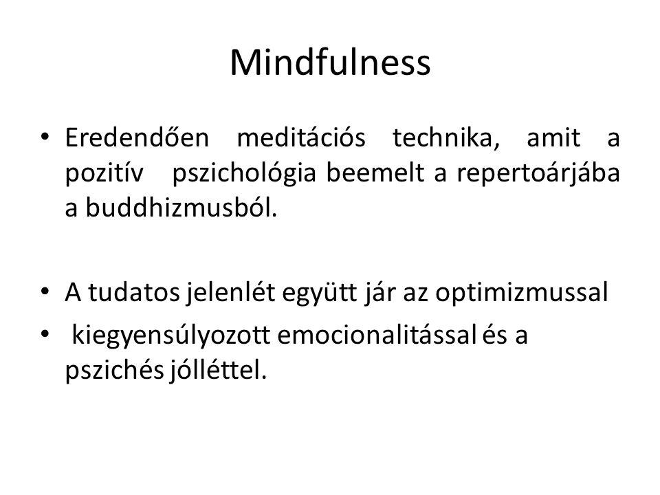 Mindfulness Eredendően meditációs technika, amit a pozitívpszichológia beemelt a repertoárjába a buddhizmusból. A tudatos jelenlét együtt jár az optim