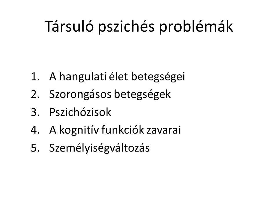 Társuló pszichés problémák 1.A hangulati élet betegségei 2.Szorongásos betegségek 3.Pszichózisok 4.A kognitív funkciók zavarai 5.Személyiségváltozás