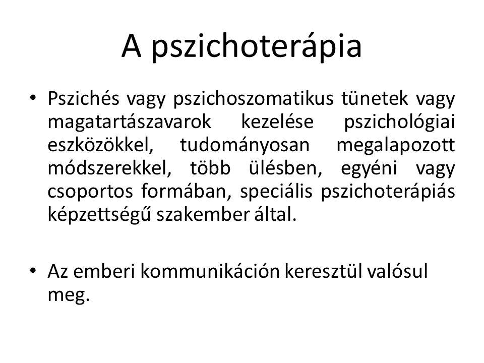 A pszichoterápia Pszichés vagy pszichoszomatikus tünetek vagy magatartászavarok kezelése pszichológiai eszközökkel, tudományosan megalapozott módszere