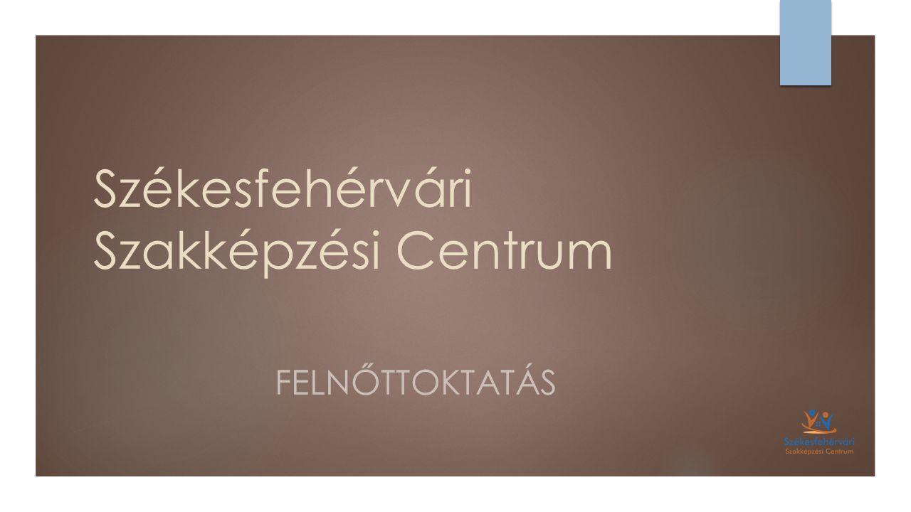 Székesfehérvári Szakképzési Centrum FELNŐTTOKTATÁS