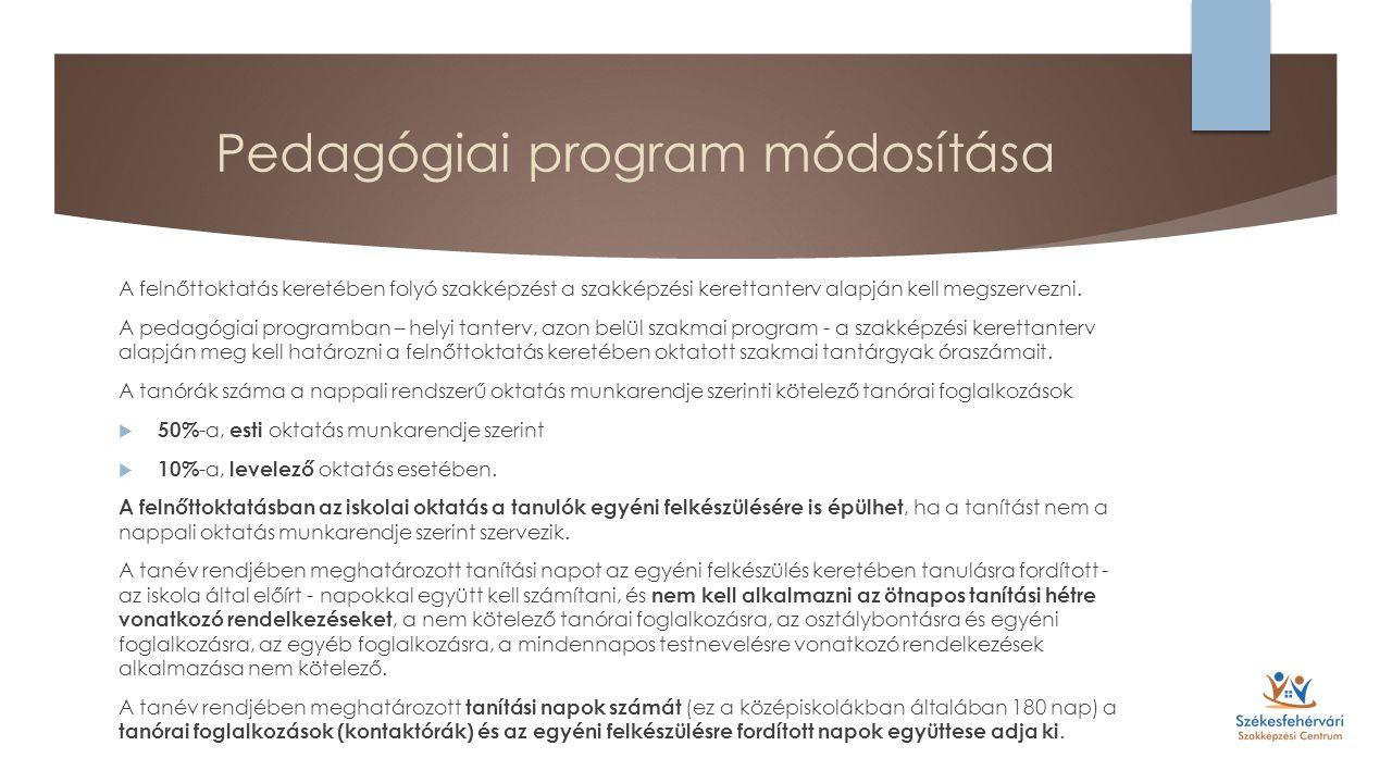 Pedagógiai program módosítása A felnőttoktatás keretében folyó szakképzést a szakképzési kerettanterv alapján kell megszervezni.