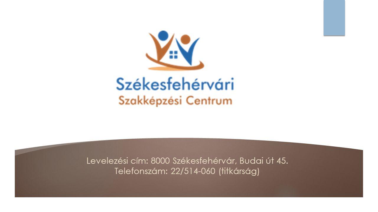 Levelezési cím: 8000 Székesfehérvár, Budai út 45. Telefonszám: 22/514-060 (titkárság)