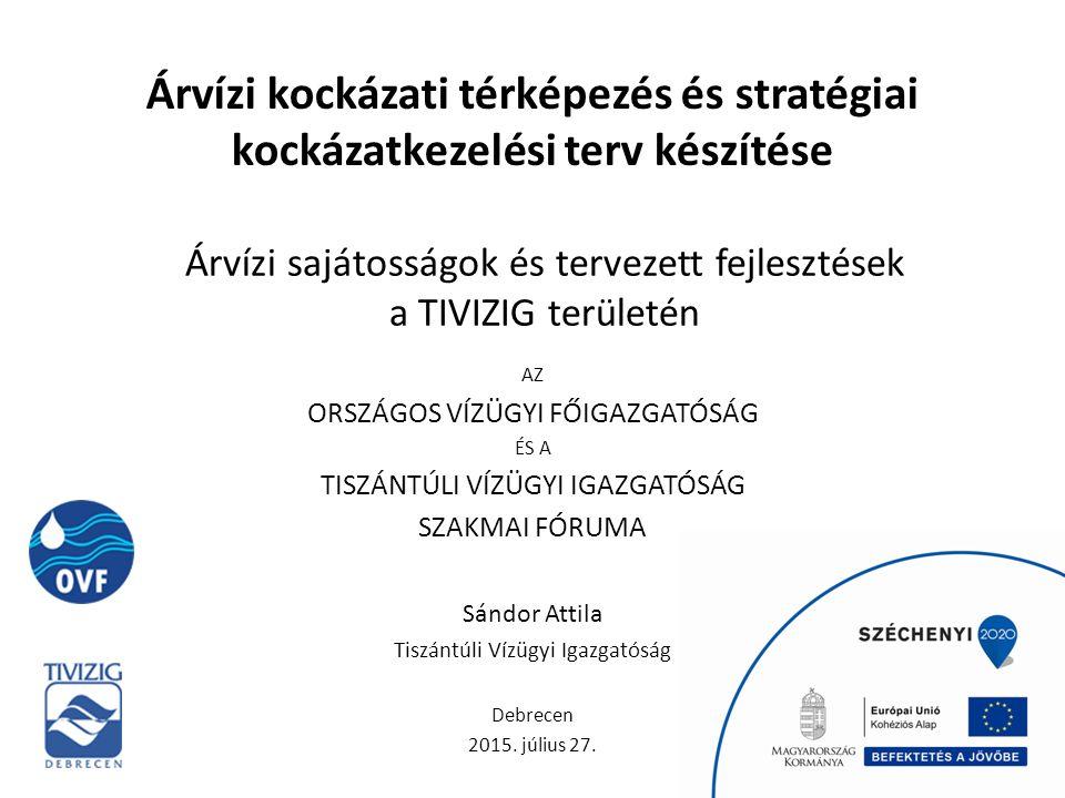 Sándor Attila Tiszántúli Vízügyi Igazgatóság Debrecen 2015. július 27. Árvízi kockázati térképezés és stratégiai kockázatkezelési terv készítése AZ OR