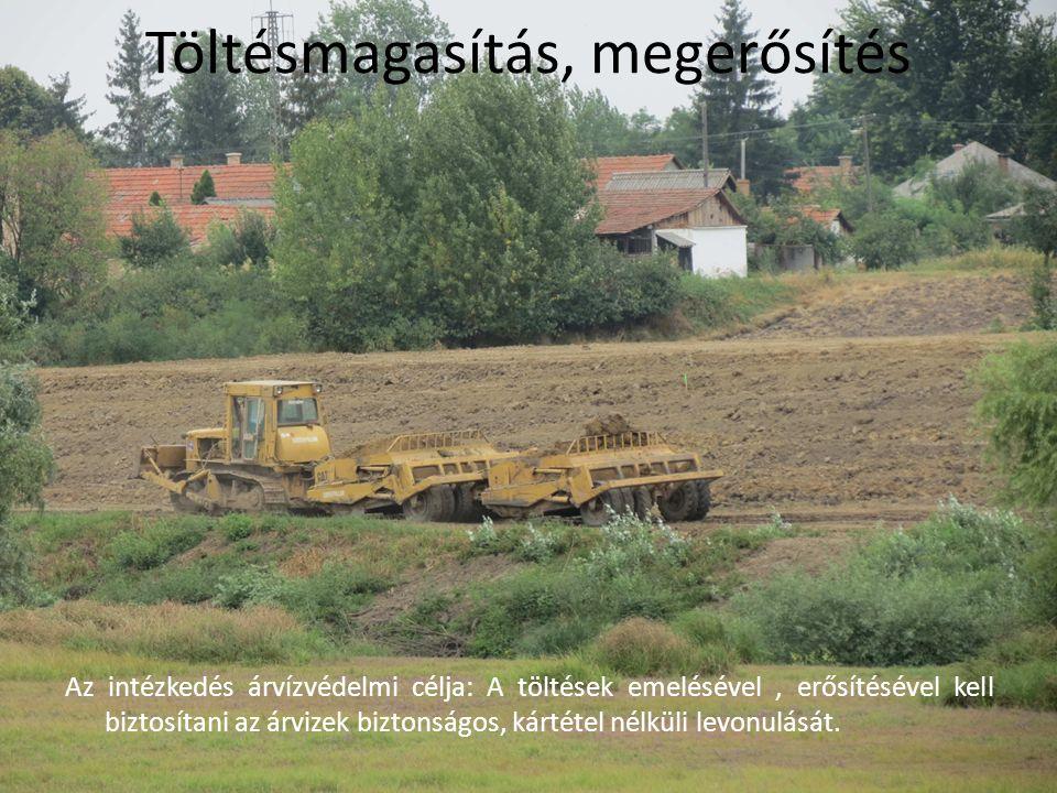 Töltésmagasítás, megerősítés Az intézkedés árvízvédelmi célja: A töltések emelésével, erősítésével kell biztosítani az árvizek biztonságos, kártétel n