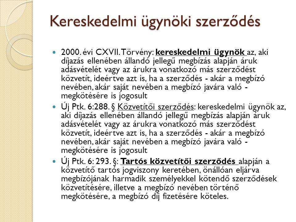 Kereskedelmi ügynöki szerződés 2000. évi CXVII. Törvény: kereskedelmi ügynök az, aki díjazás ellenében állandó jellegű megbízás alapján áruk adásvétel
