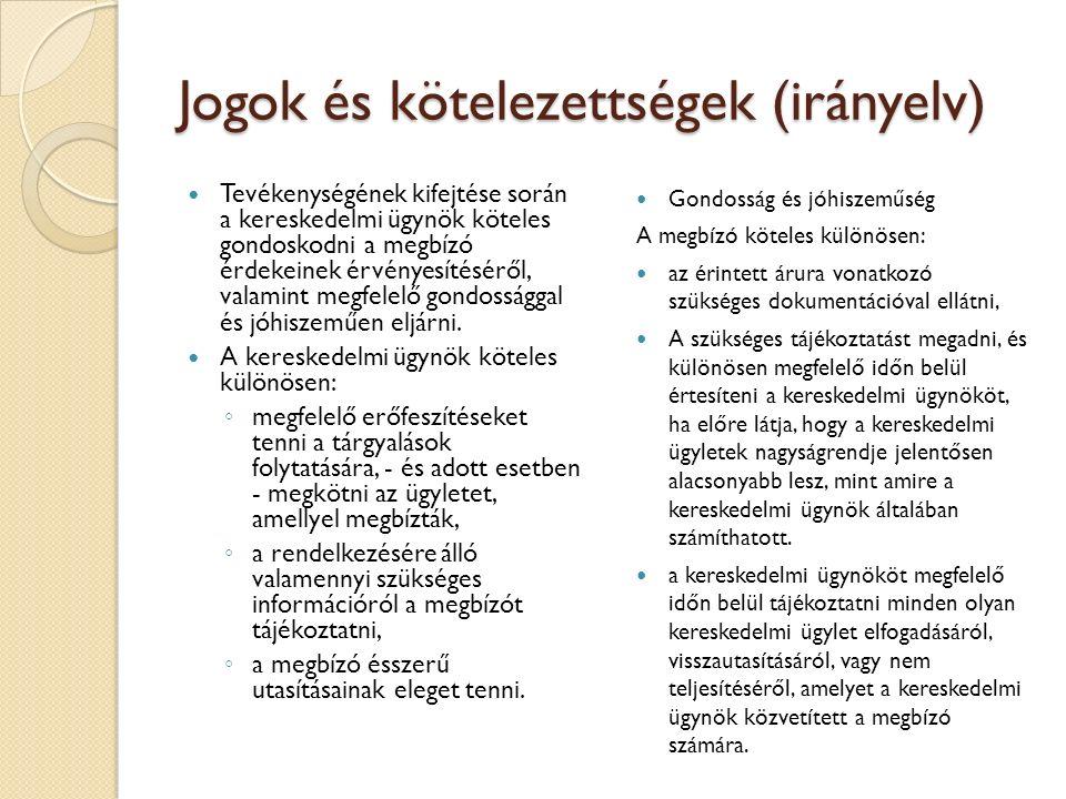 Jogok és kötelezettségek (irányelv) Tevékenységének kifejtése során a kereskedelmi ügynök köteles gondoskodni a megbízó érdekeinek érvényesítéséről, v