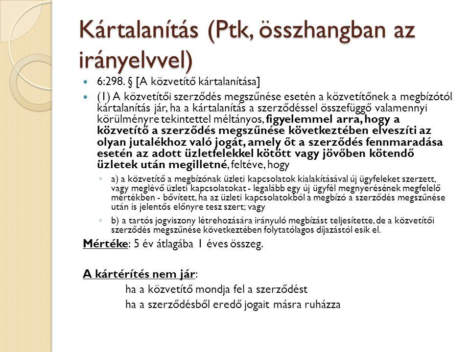 Kártalanítás (Ptk, összhangban az irányelvvel) 6:298. § [A közvetítő kártalanítása] (1) A közvetítői szerződés megszűnése esetén a közvetítőnek a megb