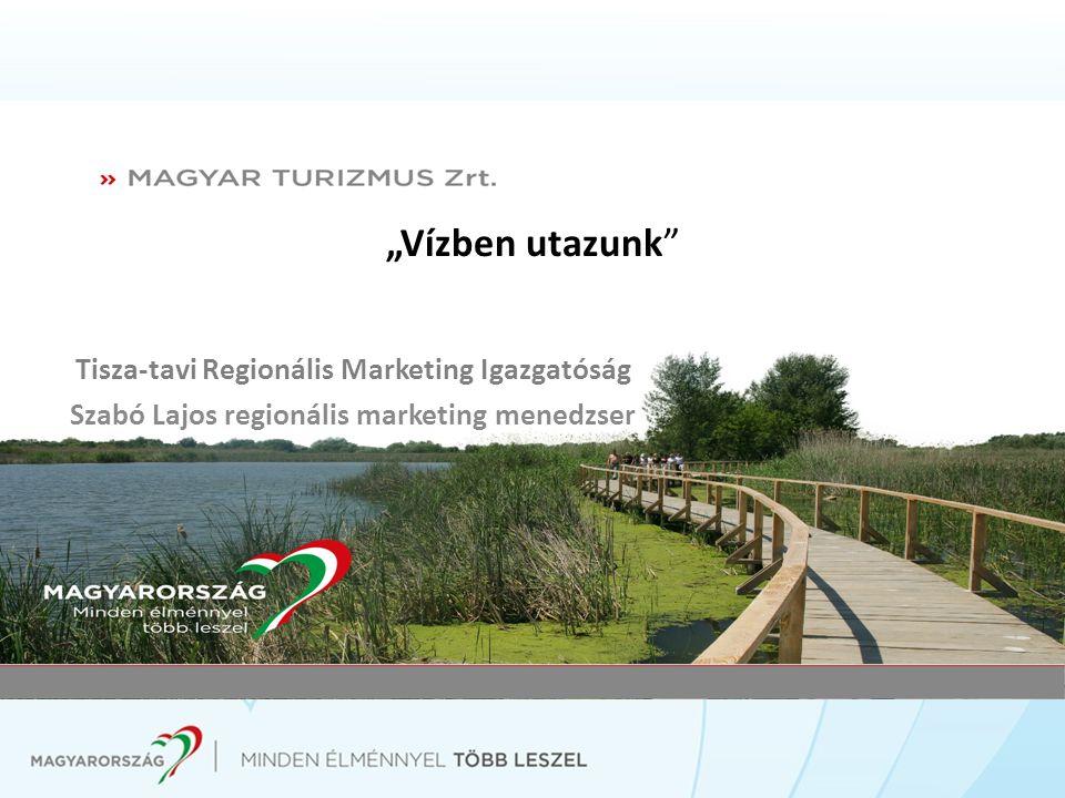 """""""Vízben utazunk"""" Tisza-tavi Regionális Marketing Igazgatóság Szabó Lajos regionális marketing menedzser"""