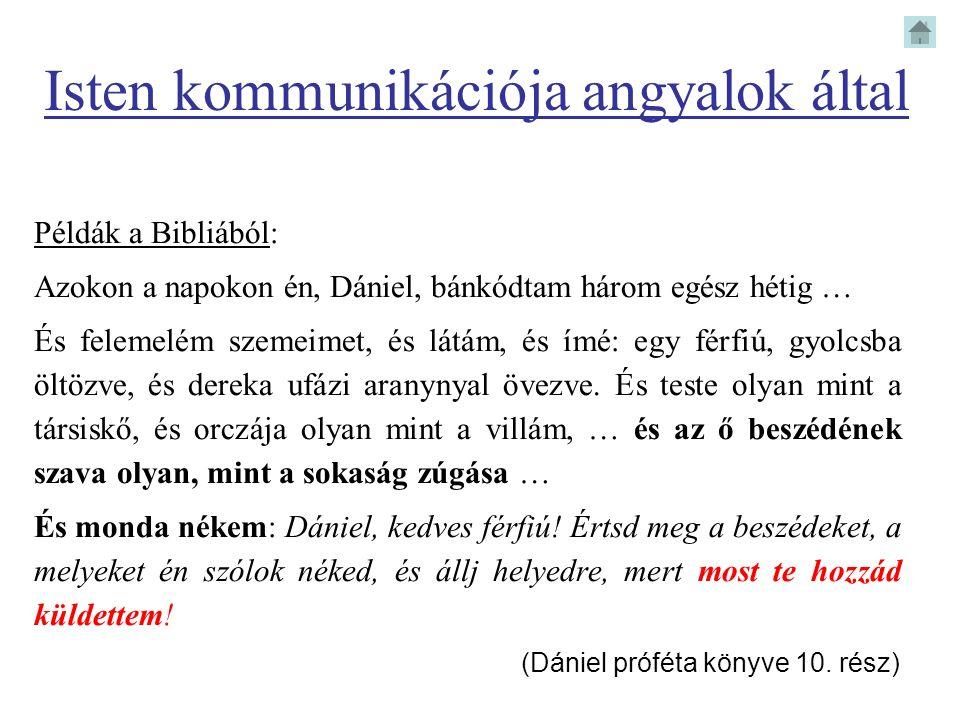 Isten kommunikációja angyalok által Példák a Bibliából: Azokon a napokon én, Dániel, bánkódtam három egész hétig … És felemelém szemeimet, és látám, é