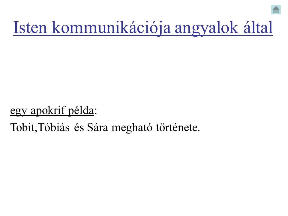 egy apokrif példa: Tobit,Tóbiás és Sára megható története. Isten kommunikációja angyalok által