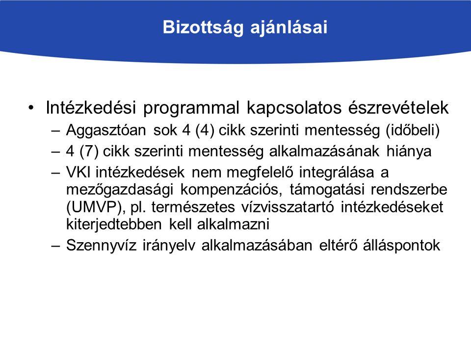 Bizottság ajánlásai Intézkedési programmal kapcsolatos észrevételek –Aggasztóan sok 4 (4) cikk szerinti mentesség (időbeli) –4 (7) cikk szerinti mentesség alkalmazásának hiánya –VKI intézkedések nem megfelelő integrálása a mezőgazdasági kompenzációs, támogatási rendszerbe (UMVP), pl.