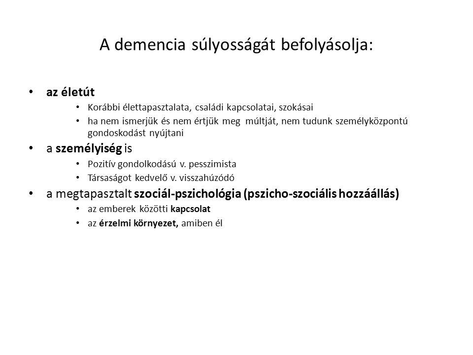 A demencia súlyosságát befolyásolja: az életút Korábbi élettapasztalata, családi kapcsolatai, szokásai ha nem ismerjük és nem értjük meg múltját, nem tudunk személyközpontú gondoskodást nyújtani a személyiség is Pozitív gondolkodású v.