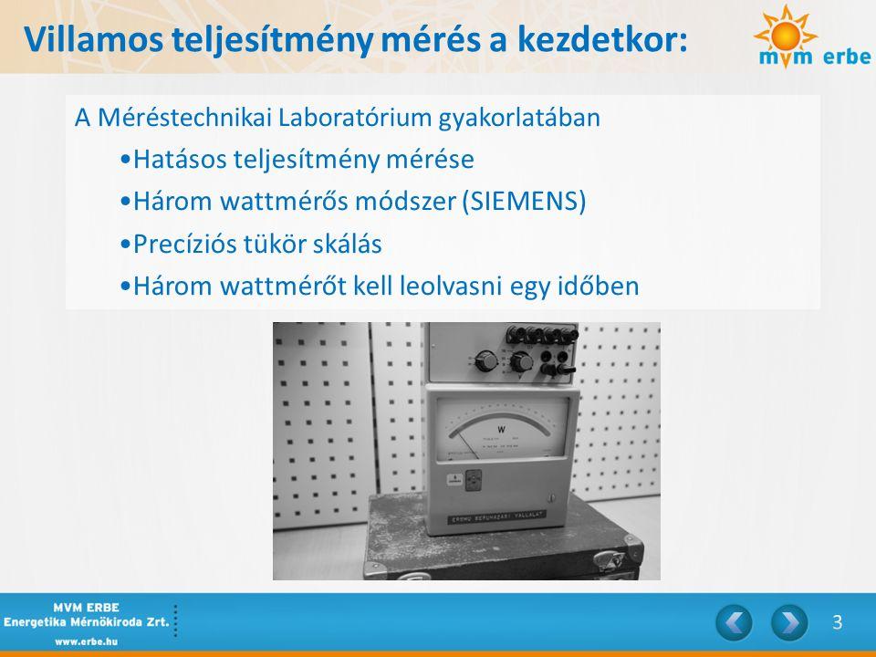 Villamos teljesítmény mérés, fogyasztás mérővel: A Méréstechnikai Laboratórium gyakorlatában Elektromechanikus integráló, kWh mérés Landis & Gyr típusú Két wattmérős(áron kapcsolásban) Pontos leolvasás