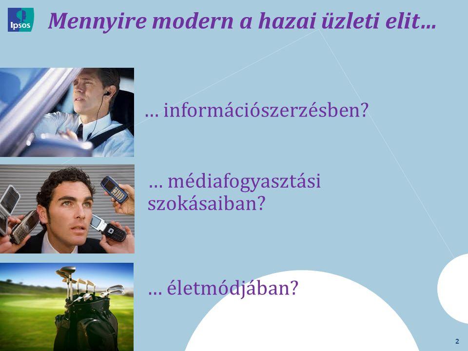 2 Mennyire modern a hazai üzleti elit… … információszerzésben? … médiafogyasztási szokásaiban? … életmódjában?