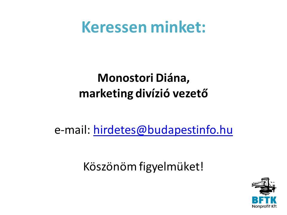 Keressen minket: Monostori Diána, marketing divízió vezető e-mail: hirdetes@budapestinfo.huhirdetes@budapestinfo.hu Köszönöm figyelmüket!