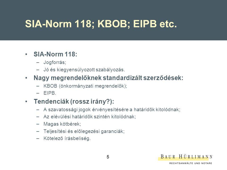 SIA-Norm 118; KBOB; EIPB etc. SIA-Norm 118: –Jogforrás; –Jó és kiegyensúlyozott szabályozás. Nagy megrendelőknek standardizált szerződések: –KBOB (önk