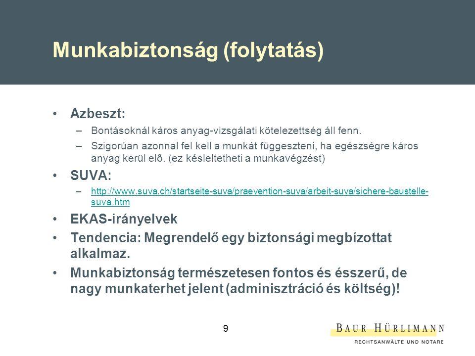 Munkabiztonság (folytatás) Azbeszt: –Bontásoknál káros anyag-vizsgálati kötelezettség áll fenn. –Szigorúan azonnal fel kell a munkát függeszteni, ha e