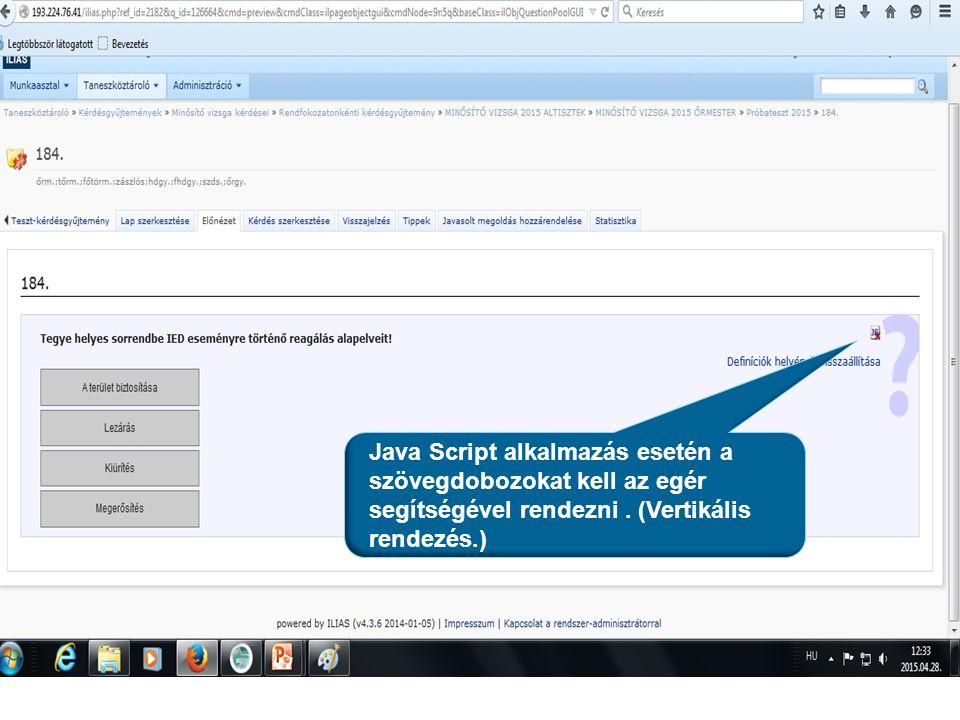 Java Script alkalmazás esetén a szövegdobozokat kell az egér segítségével rendezni. (Vertikális rendezés.)