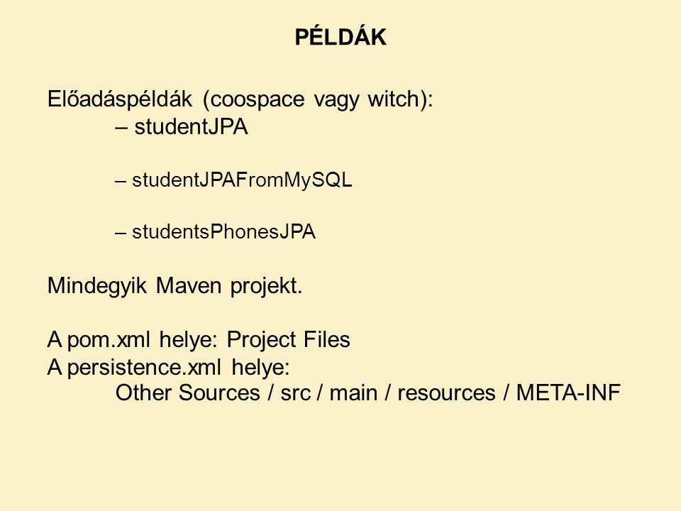PÉLDÁK Előadáspéldák (coospace vagy witch): – studentJPA – studentJPAFromMySQL – studentsPhonesJPA Mindegyik Maven projekt.