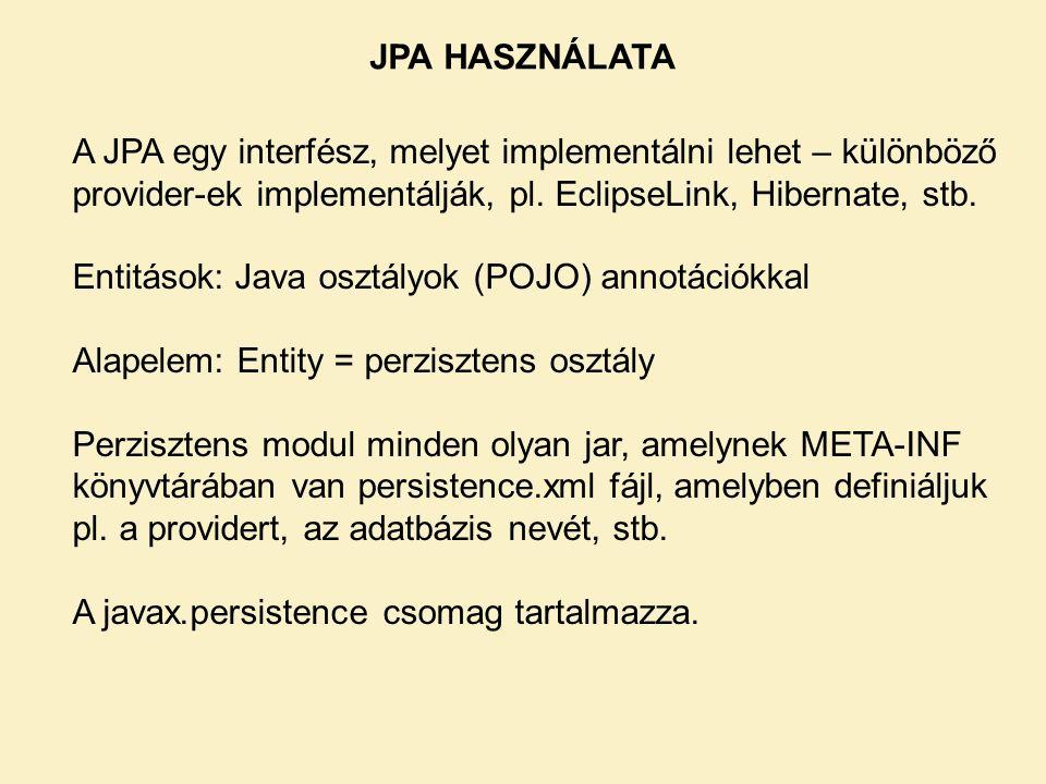 JPA HASZNÁLATA A JPA egy interfész, melyet implementálni lehet – különböző provider-ek implementálják, pl.