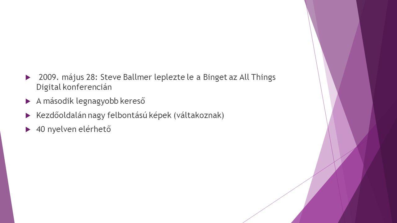  2009. május 28: Steve Ballmer leplezte le a Binget az All Things Digital konferencián  A második legnagyobb kereső  Kezdőoldalán nagy felbontású k