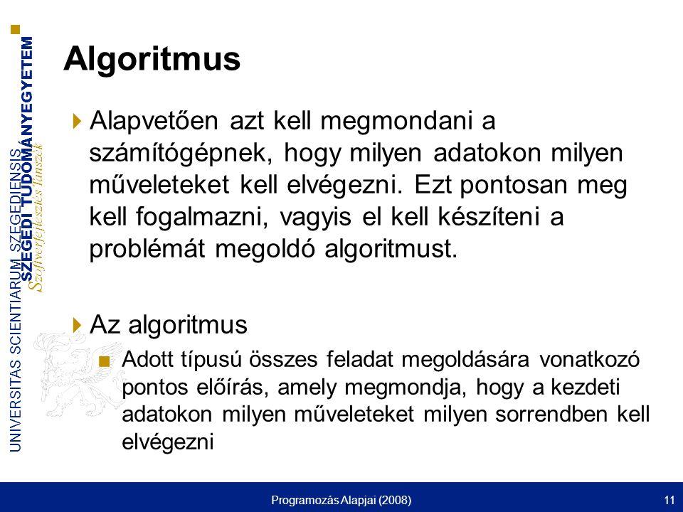 SZEGEDI TUDOMÁNYEGYETEM S zoftverfejlesztés Tanszék UNIVERSITAS SCIENTIARUM SZEGEDIENSIS Programozás Alapjai (2008)11 Algoritmus  Alapvetően azt kell