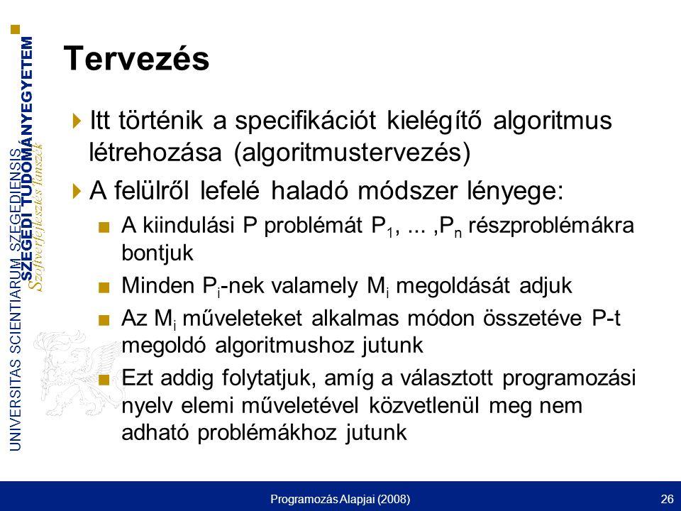 SZEGEDI TUDOMÁNYEGYETEM S zoftverfejlesztés Tanszék UNIVERSITAS SCIENTIARUM SZEGEDIENSIS Programozás Alapjai (2008)26 Tervezés  Itt történik a specif