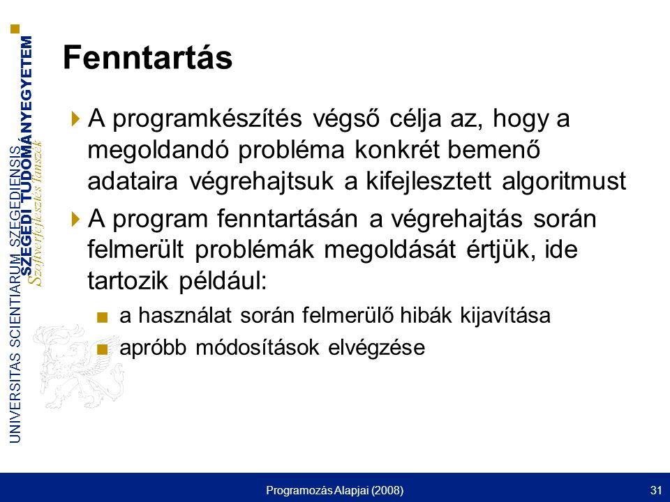 SZEGEDI TUDOMÁNYEGYETEM S zoftverfejlesztés Tanszék UNIVERSITAS SCIENTIARUM SZEGEDIENSIS Programozás Alapjai (2008)31 Fenntartás  A programkészítés v