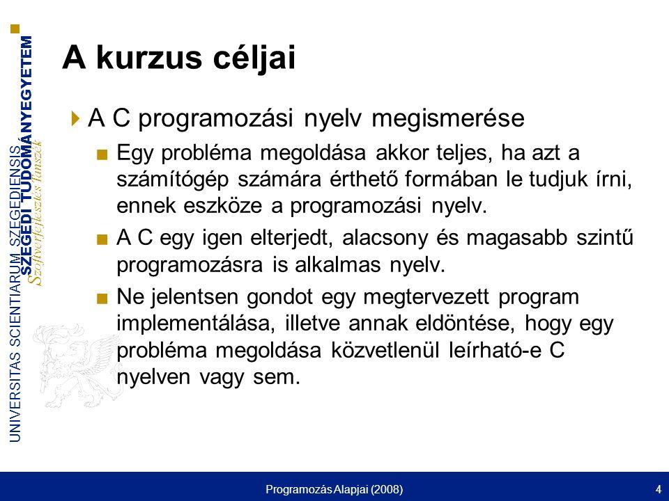 SZEGEDI TUDOMÁNYEGYETEM S zoftverfejlesztés Tanszék UNIVERSITAS SCIENTIARUM SZEGEDIENSIS Programozás Alapjai (2008)4 A kurzus céljai  A C programozás