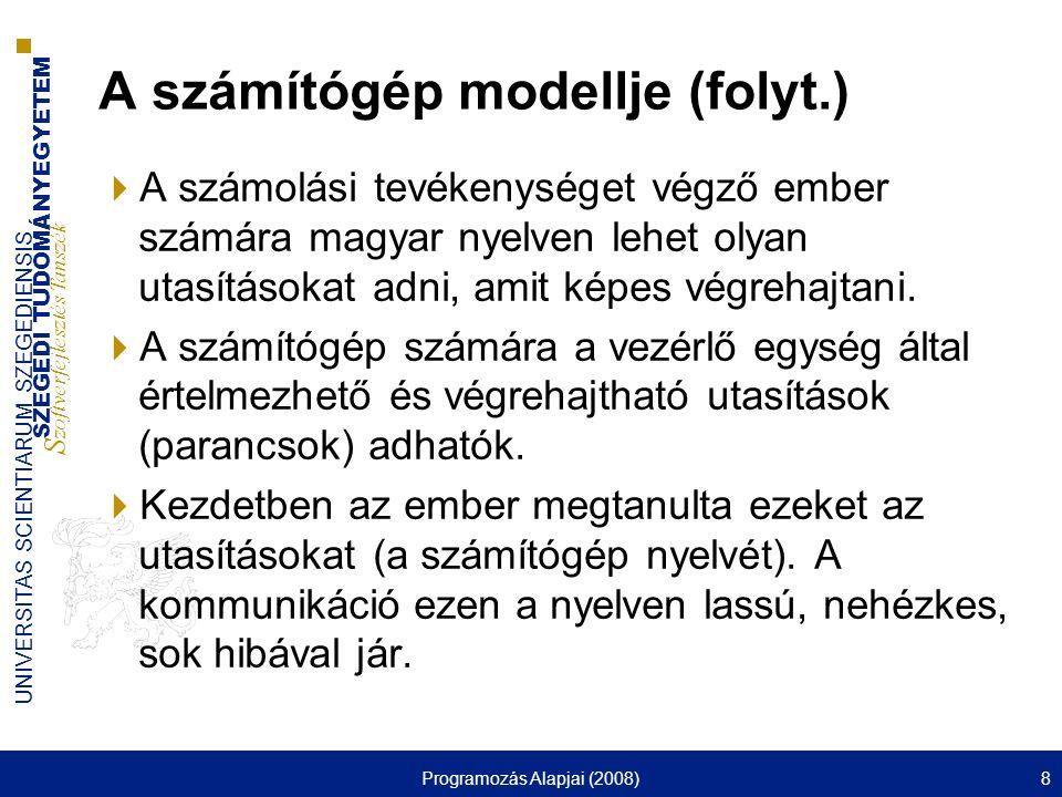 SZEGEDI TUDOMÁNYEGYETEM S zoftverfejlesztés Tanszék UNIVERSITAS SCIENTIARUM SZEGEDIENSIS Programozás Alapjai (2008)9 A számítógép modellje (folyt.)  Miért nem tanul meg inkább a számítógép magyarul.