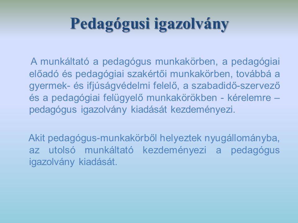 Pedagógusi igazolvány A munkáltató a pedagógus munkakörben, a pedagógiai előadó és pedagógiai szakértői munkakörben, továbbá a gyermek- és ifjúságvéde