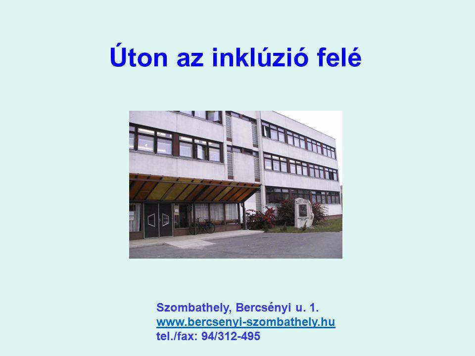 Úton az inklúzió felé Szombathely, Bercsényi u. 1. www.bercsenyi-szombathely.hu www.bercsenyi-szombathely.hu tel./fax: 94/312-495