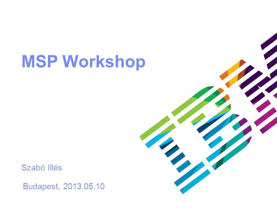 © 2013 IBM Corporation IBM Midmarket Marketing MSP Workshop Budapest, 2013.05.10 Szabó Illés