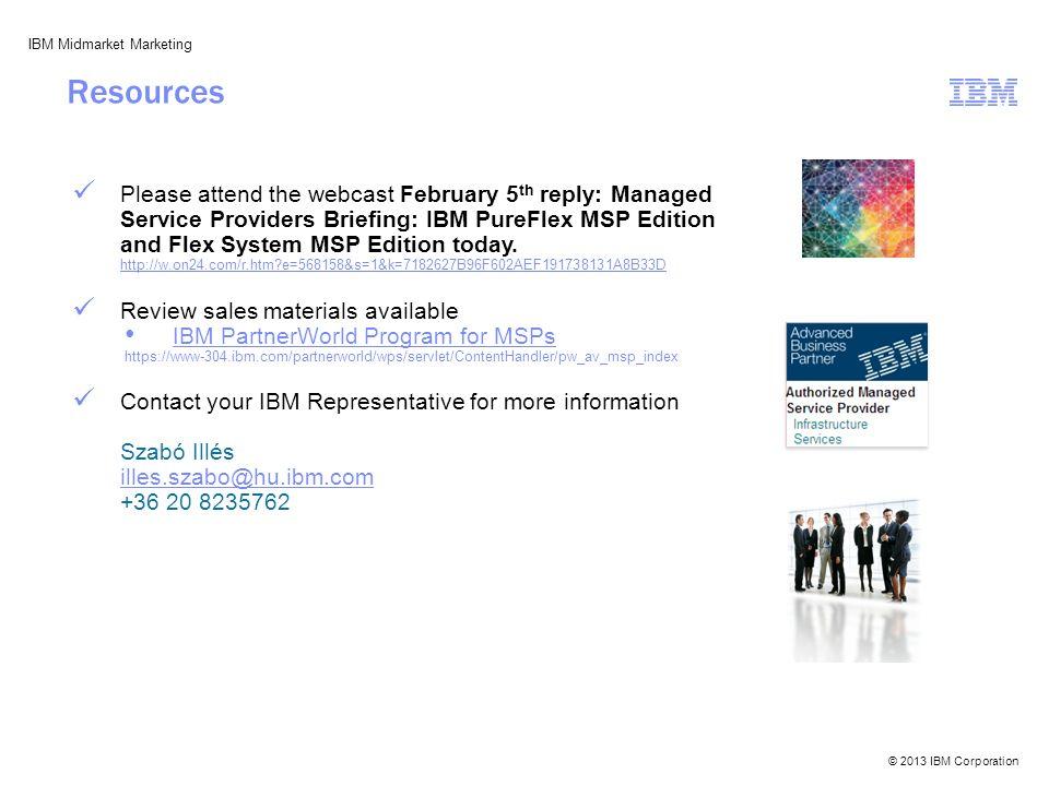 © 2013 IBM Corporation IBM Midmarket Marketing Please attend the webcast February 5 th reply: Managed Service Providers Briefing: IBM PureFlex MSP Edi