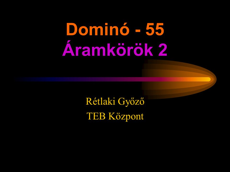Dominó - 55 Áramkörök 2 Rétlaki Győző TEB Központ