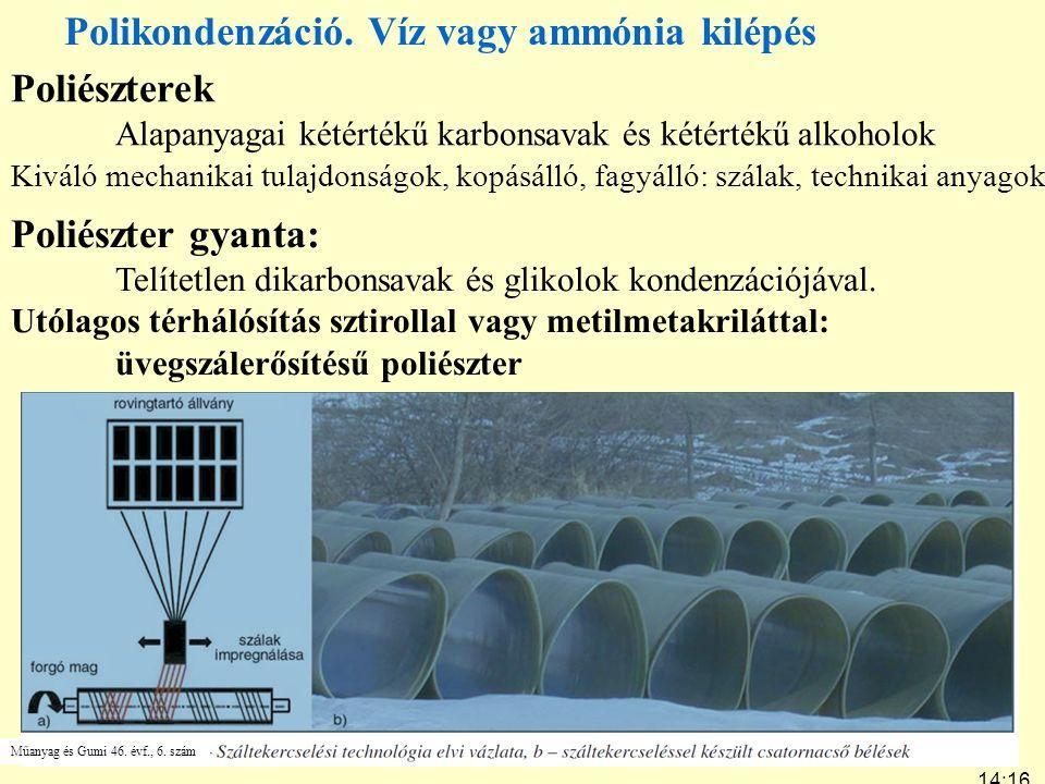 14:19 7:24 Polikondenzáció. Víz vagy ammónia kilépés Műanyag és Gumi 46. évf., 6. szám Poliészterek Alapanyagai kétértékű karbonsavak és kétértékű alk