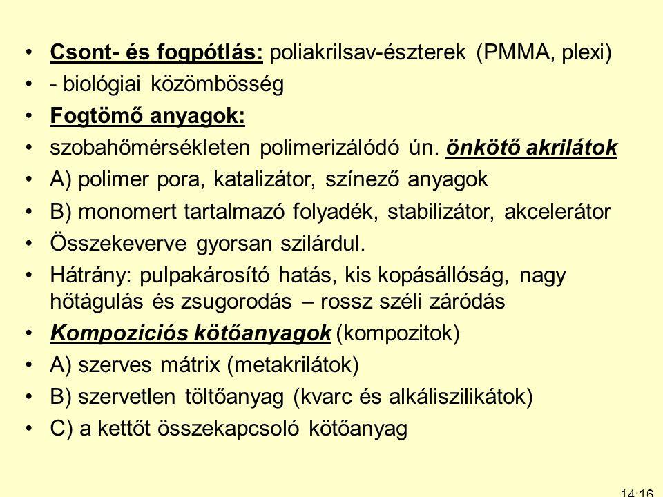 14:19 7:24 Csont- és fogpótlás: poliakrilsav-észterek (PMMA, plexi) - biológiai közömbösség Fogtömő anyagok: szobahőmérsékleten polimerizálódó ún. önk