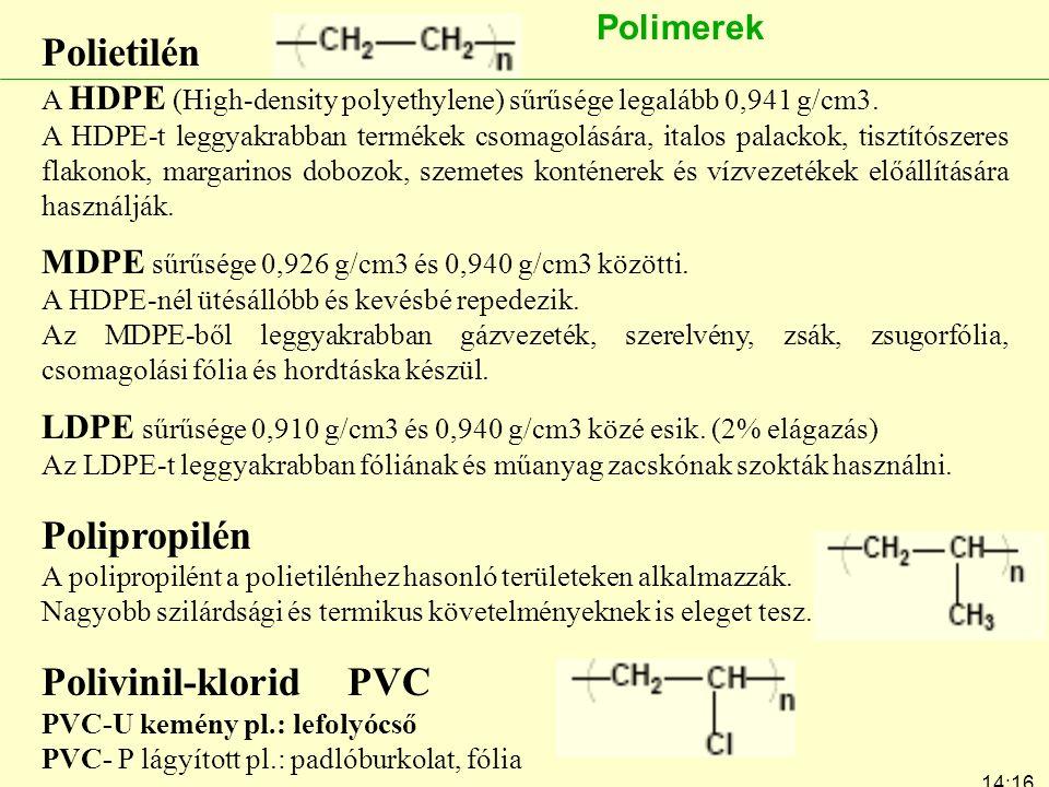 14:19 7:24 Polietilén A HDPE (High-density polyethylene) sűrűsége legalább 0,941 g/cm3. A HDPE-t leggyakrabban termékek csomagolására, italos palackok
