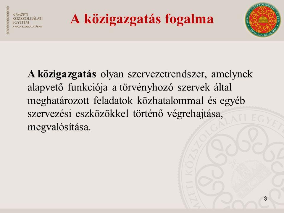 A közigazgatás fogalma A közigazgatás olyan szervezetrendszer, amelynek alapvető funkciója a törvényhozó szervek által meghatározott feladatok közhata