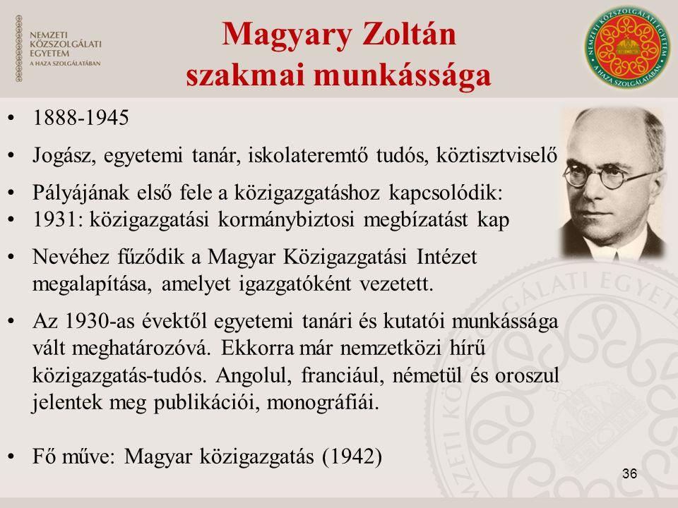 Magyary Zoltán szakmai munkássága 1888-1945 Jogász, egyetemi tanár, iskolateremtő tudós, köztisztviselő Pályájának első fele a közigazgatáshoz kapcsol