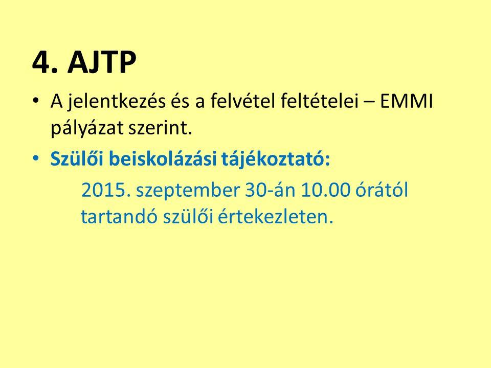 4. AJTP A jelentkezés és a felvétel feltételei – EMMI pályázat szerint. Szülői beiskolázási tájékoztató: 2015. szeptember 30-án 10.00 órától tartandó